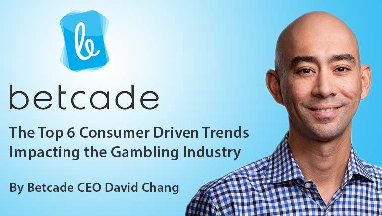 The Top 6 Consumer Driven Trends Impacting the Gambling Industry