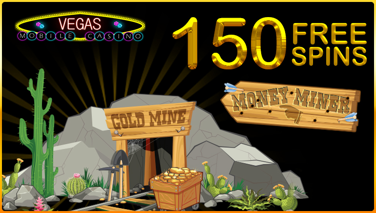 Vegas Mobile Casino Strikes Gold with 150 Free Spins on Money Miner