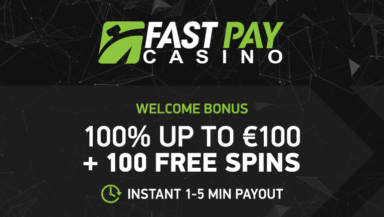 €100 Bonus & 100 Free Spins for New Players at FastPay Casino