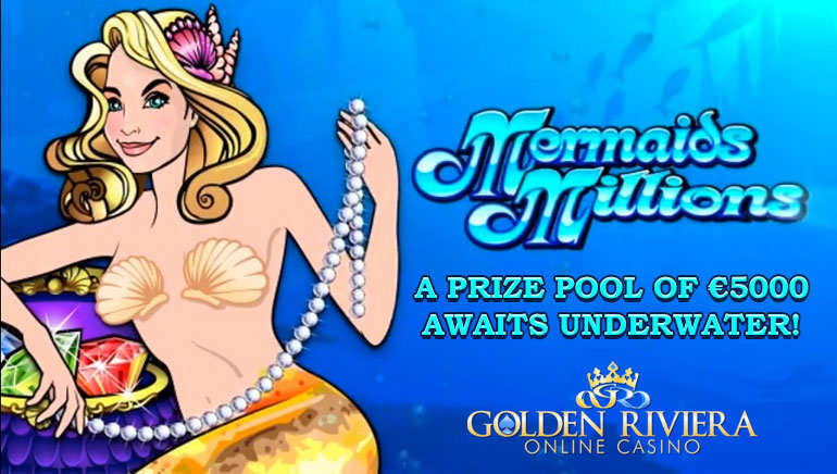 Win Underwater Riches with Golden Riviera's Mermaids Millions Tournament