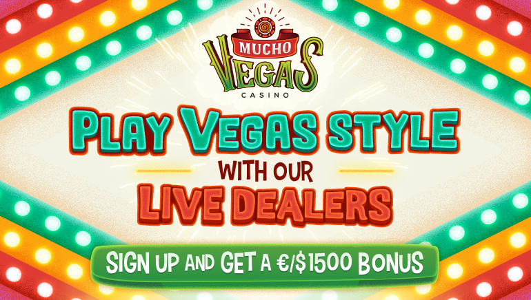 Play Live Dealers Vegas Style at Mucho Vegas with Huge Multi-Deposit Bonus