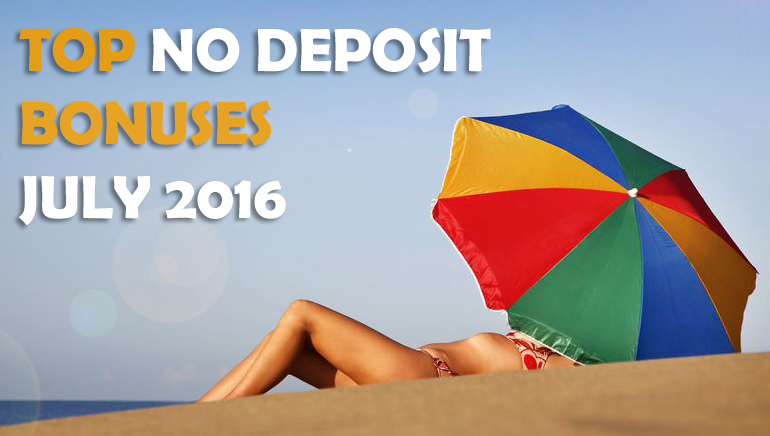 Top No Deposit Bonuses for July 2016