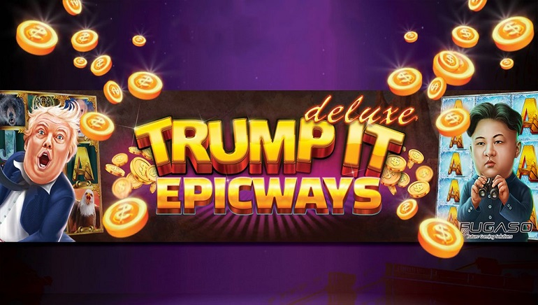 FUGASO Casinos Launch Trump It Deluxe Epicways Slot
