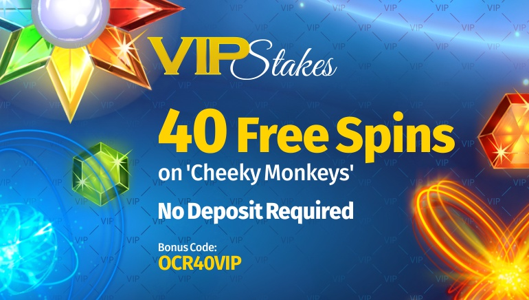 Get Your Cheeky 40 No Deposit Free Spins at VIP Stakes Casino
